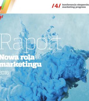 Czy marketerzy nadążają za zmianami? Raport: Nowa rola marketingu