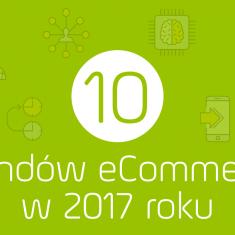 10 najważniejszych trendów eCommerce na świecie w 2017 roku