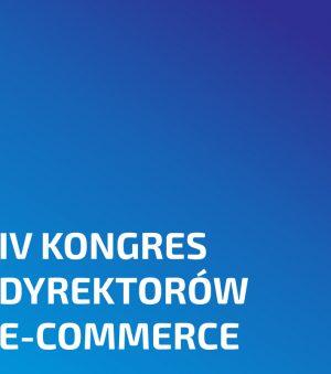 IV Kongres Dyrektorów E-commerce – o strategiach rozwoju e-commerce z liderami branży